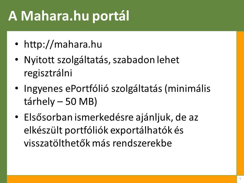 A Mahara.hu portál http://mahara.hu Nyitott szolgáltatás, szabadon lehet regisztrálni Ingyenes ePortfólió szolgáltatás (minimális tárhely – 50 MB) Elsősorban ismerkedésre ajánljuk, de az elkészült portfóliók exportálhatók és visszatölthetők más rendszerekbe 7