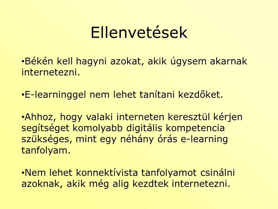 Ellenvetések Békén kell hagyni azokat, akik úgysem akarnak internetezni. E-learninggel nem lehet tanítani kezdőket. Ahhoz, hogy valaki interneten kere