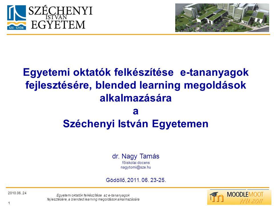 TÁMOP412/C 2010.06..24 Egyetemi oktatók felkészítése az e-tananyagok fejlesztésére, a blended learning megoldások alkalmazására 1 Egyetemi oktatók felkészítése e-tananyagok fejlesztésére, blended learning megoldások alkalmazására a Széchenyi István Egyetemen dr.