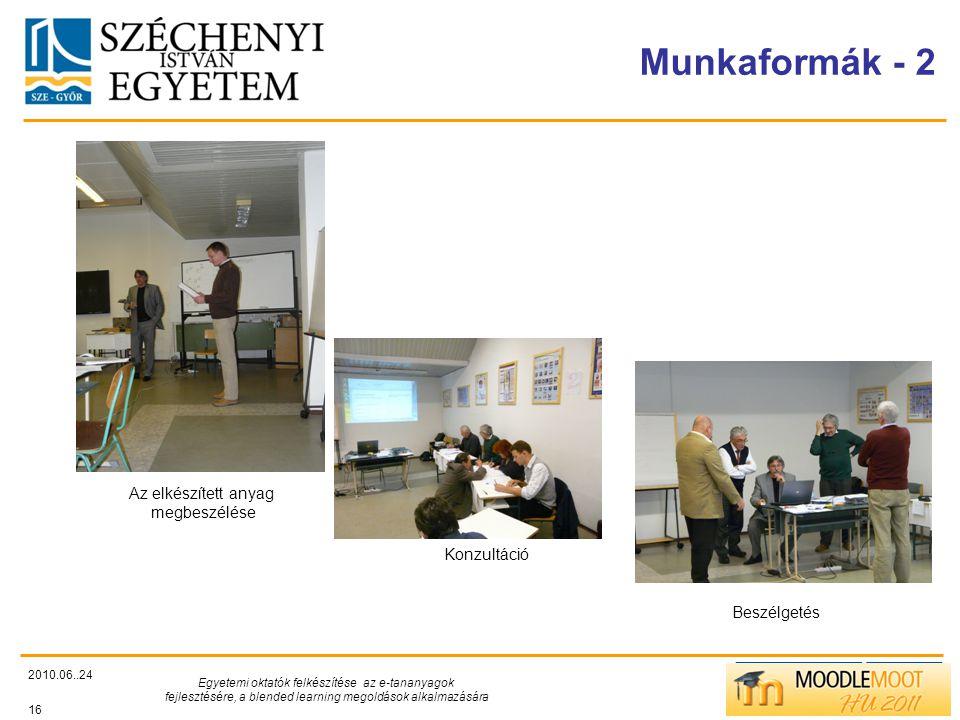 TÁMOP412/C Munkaformák - 2 2010.06..24 Egyetemi oktatók felkészítése az e-tananyagok fejlesztésére, a blended learning megoldások alkalmazására 16 Az elkészített anyag megbeszélése Konzultáció Beszélgetés