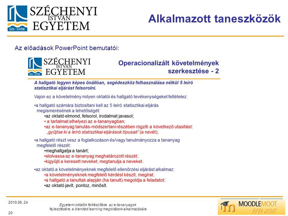 TÁMOP412/C Alkalmazott taneszközök 2010.06..24 Egyetemi oktatók felkészítése az e-tananyagok fejlesztésére, a blended learning megoldások alkalmazására 20 Az előadások PowerPoint bemutatói: