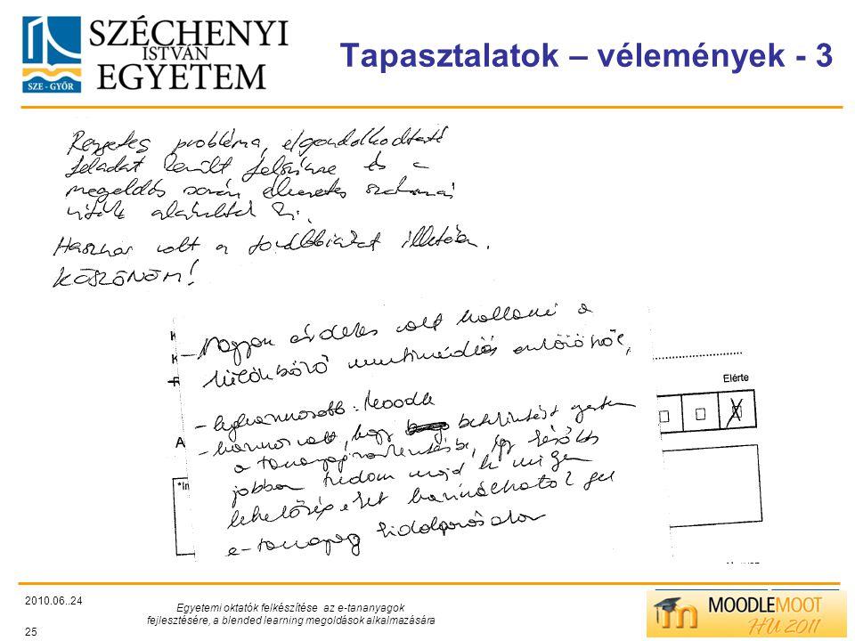 TÁMOP412/C Tapasztalatok – vélemények - 3 2010.06..24 Egyetemi oktatók felkészítése az e-tananyagok fejlesztésére, a blended learning megoldások alkalmazására 25