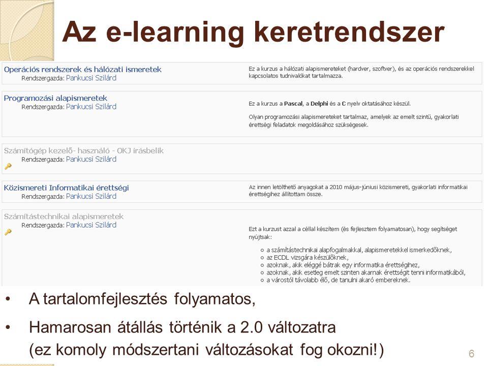 Az e-learning keretrendszer 6 A tartalomfejlesztés folyamatos, Hamarosan átállás történik a 2.0 változatra (ez komoly módszertani változásokat fog oko