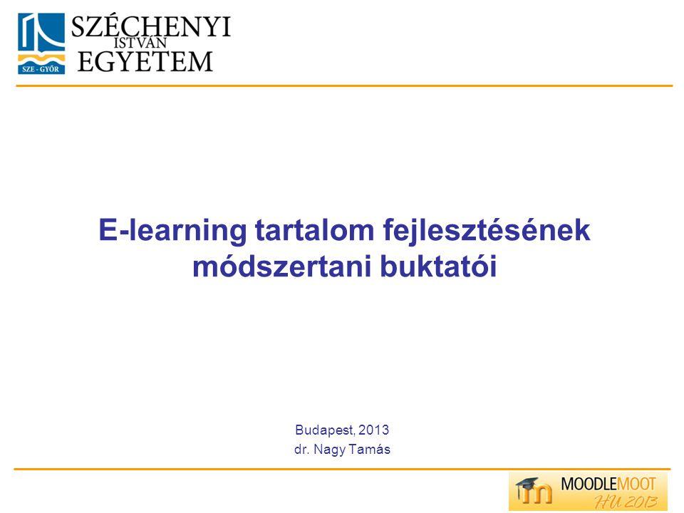 E-learning tartalom fejlesztésének módszertani buktatói Budapest, 2013 dr. Nagy Tamás