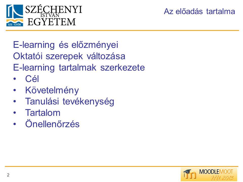2 Az előadás tartalma E-learning és előzményei Oktatói szerepek változása E-learning tartalmak szerkezete Cél Követelmény Tanulási tevékenység Tartalo