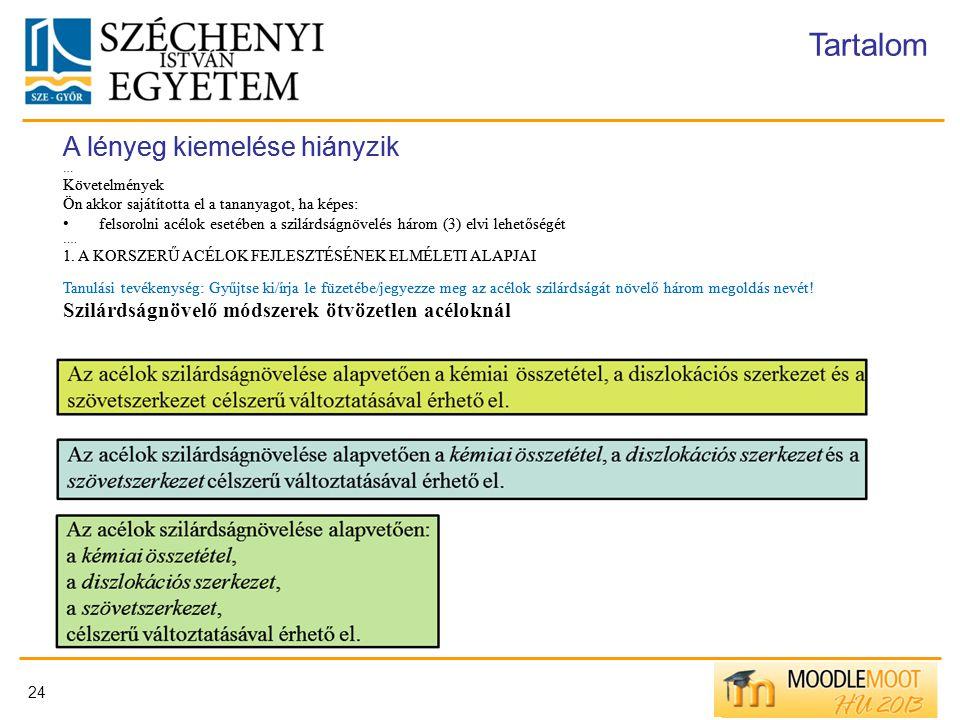 24 Tartalom A lényeg kiemelése hiányzik … Követelmények Ön akkor sajátította el a tananyagot, ha képes: felsorolni acélok esetében a szilárdságnövelés
