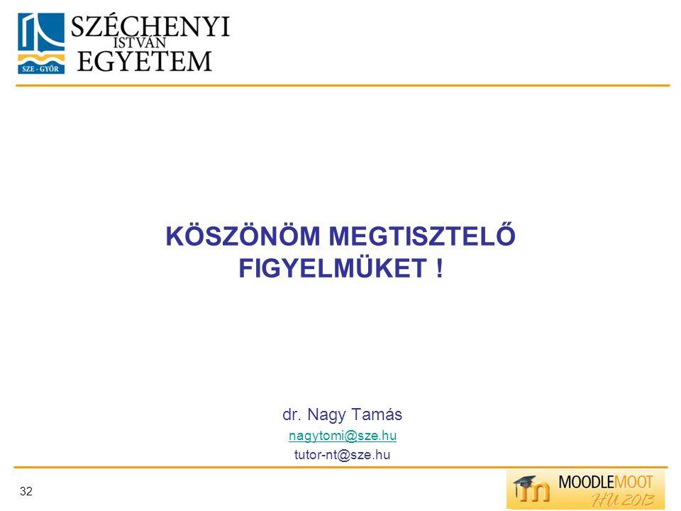 KÖSZÖNÖM MEGTISZTELŐ FIGYELMÜKET ! dr. Nagy Tamás nagytomi@sze.hu tutor-nt@sze.hu 32