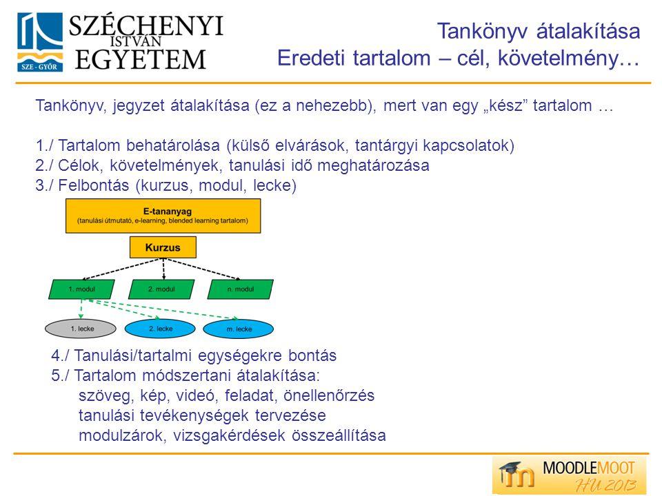 """Tankönyv átalakítása Eredeti tartalom – cél, követelmény… Tankönyv, jegyzet átalakítása (ez a nehezebb), mert van egy """"kész"""" tartalom … 1./ Tartalom b"""