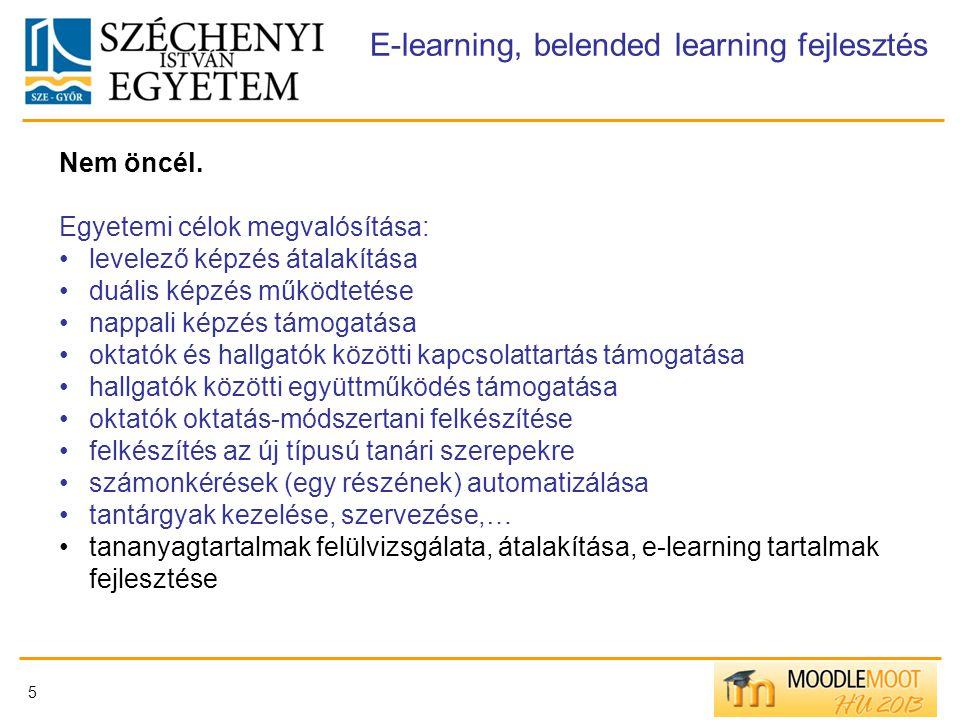 5 E-learning, belended learning fejlesztés Nem öncél. Egyetemi célok megvalósítása: levelező képzés átalakítása duális képzés működtetése nappali képz