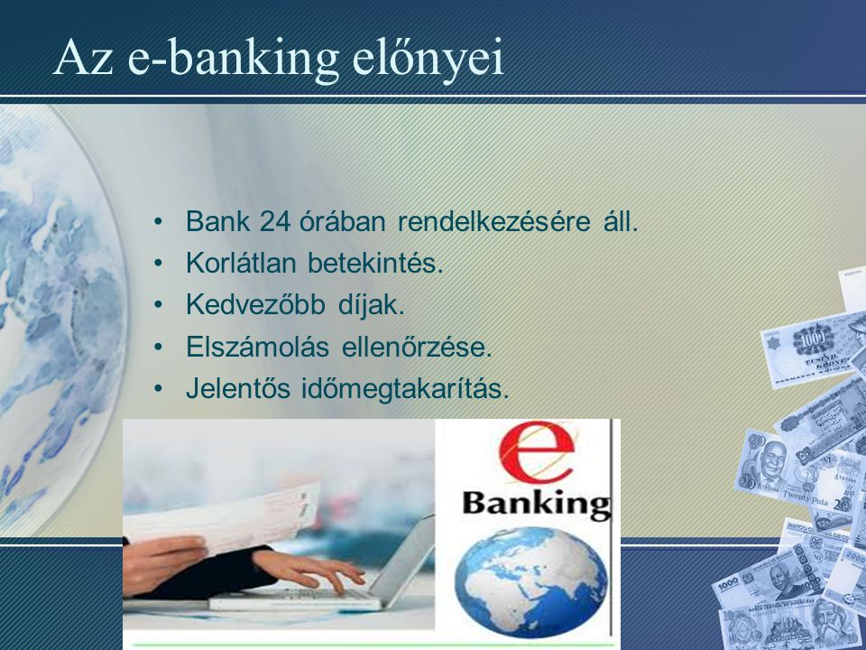 Az e-banking előnyei Bank 24 órában rendelkezésére áll. Korlátlan betekintés. Kedvezőbb díjak. Elszámolás ellenőrzése. Jelentős időmegtakarítás.