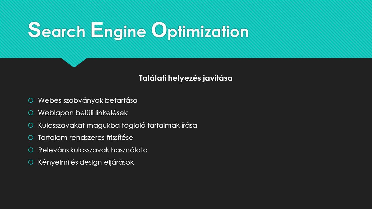 S earch E ngine O ptimization Találati helyezés javítása  Webes szabványok betartása  Weblapon belüli linkelések  Kulcsszavakat magukba foglaló tar