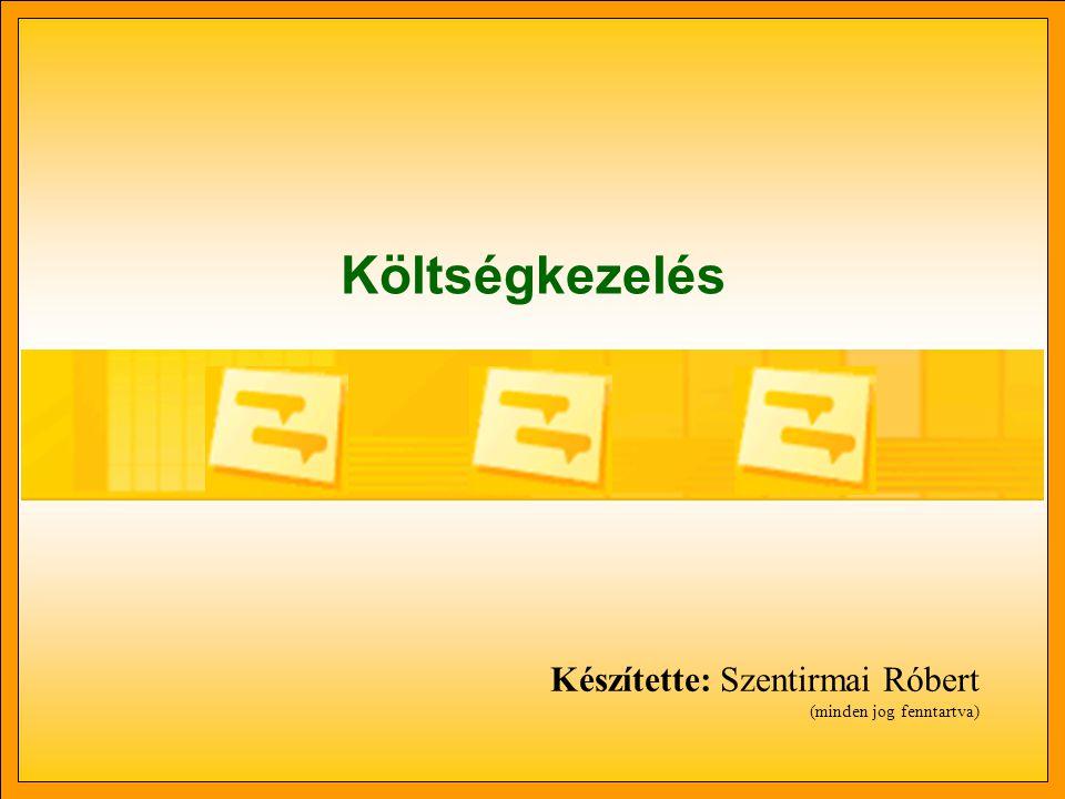 Költségkezelés Készítette: Szentirmai Róbert (minden jog fenntartva)