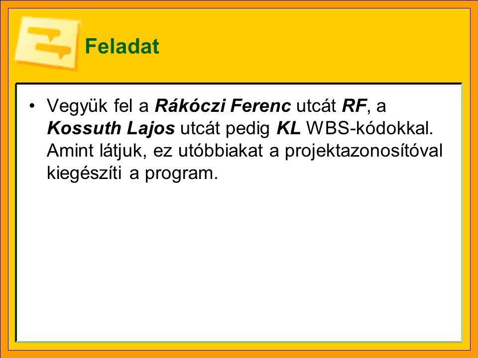 Feladat Vegyük fel a Rákóczi Ferenc utcát RF, a Kossuth Lajos utcát pedig KL WBS-kódokkal. Amint látjuk, ez utóbbiakat a projektazonosítóval kiegészít