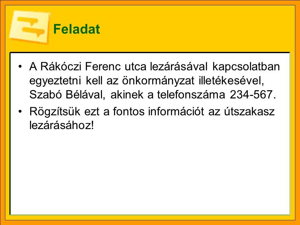 Feladat A Rákóczi Ferenc utca lezárásával kapcsolatban egyeztetni kell az önkormányzat illetékesével, Szabó Bélával, akinek a telefonszáma 234-567. Rö