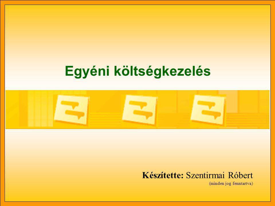 Egyéni költségkezelés Készítette: Szentirmai Róbert (minden jog fenntartva)