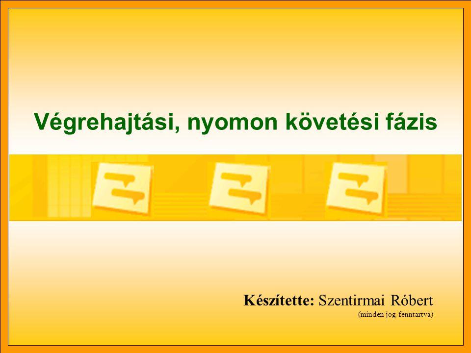 Végrehajtási, nyomon követési fázis Készítette: Szentirmai Róbert (minden jog fenntartva)