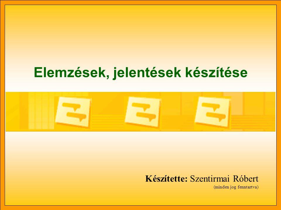 Elemzések, jelentések készítése Készítette: Szentirmai Róbert (minden jog fenntartva)