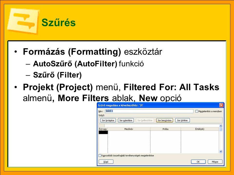 Szűrés Formázás (Formatting) eszköztár –AutoSzűrő (AutoFilter) funkció –Szűrő (Filter) Projekt (Project) menü, Filtered For: All Tasks almenü, More Fi