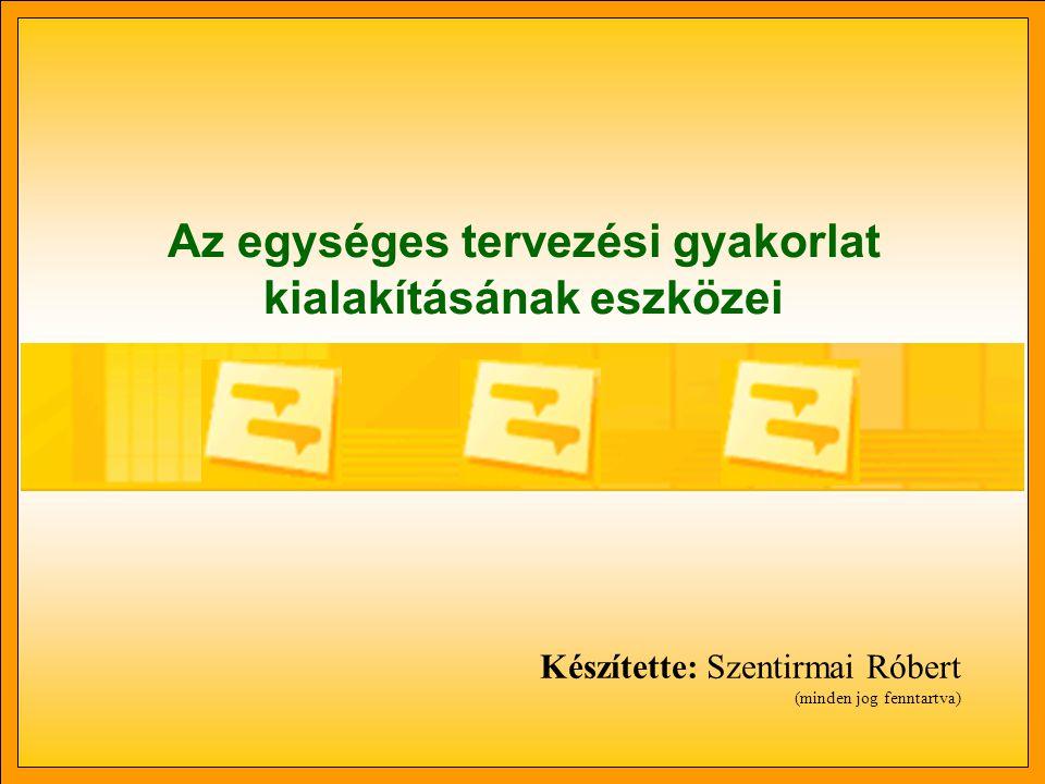 Az egységes tervezési gyakorlat kialakításának eszközei Készítette: Szentirmai Róbert (minden jog fenntartva)