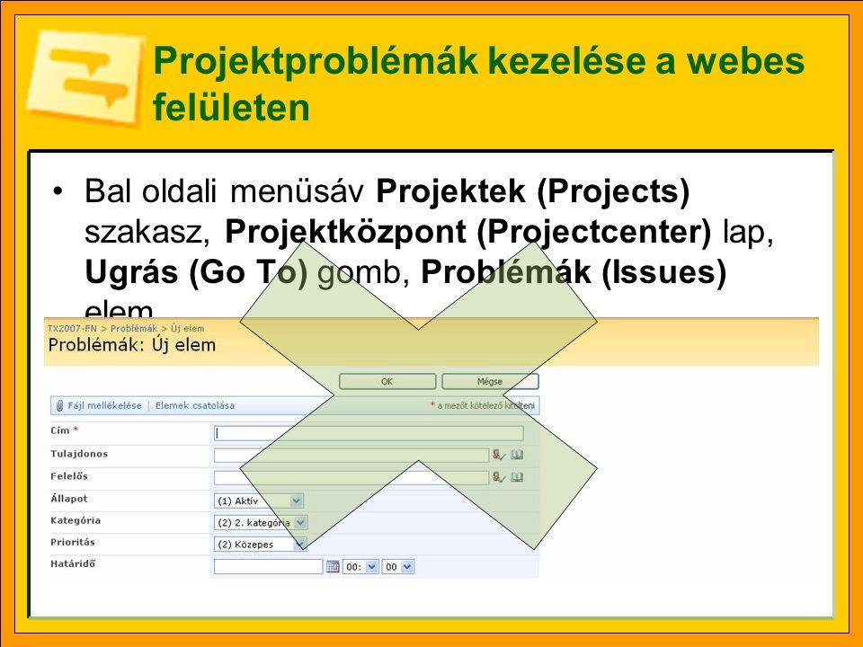 Projektproblémák kezelése a webes felületen Bal oldali menüsáv Projektek (Projects) szakasz, Projektközpont (Projectcenter) lap, Ugrás (Go To) gomb, P