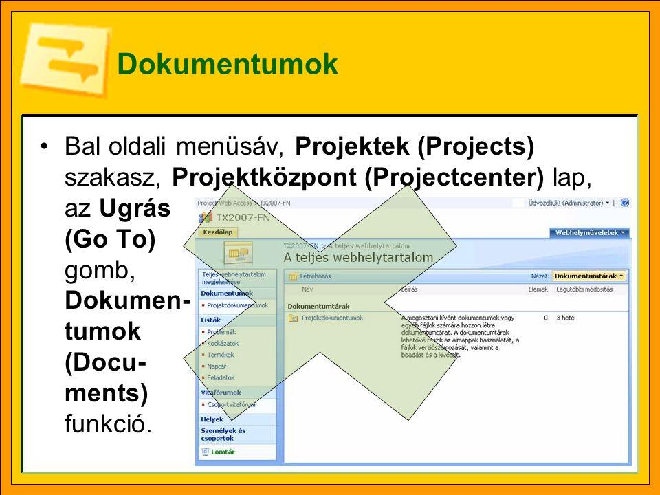Dokumentumok Bal oldali menüsáv, Projektek (Projects) szakasz, Projektközpont (Projectcenter) lap, az Ugrás (Go To) gomb, Dokumen- tumok (Docu- ments) funkció.