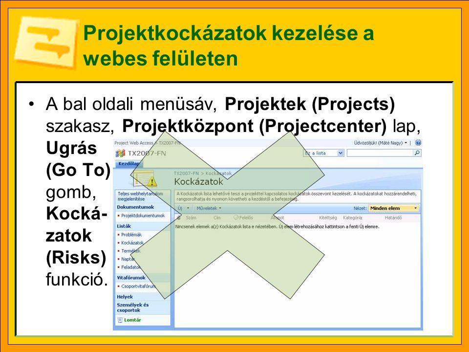 Projektkockázatok kezelése a webes felületen A bal oldali menüsáv, Projektek (Projects) szakasz, Projektközpont (Projectcenter) lap, Ugrás (Go To) gomb, Kocká- zatok (Risks) funkció.
