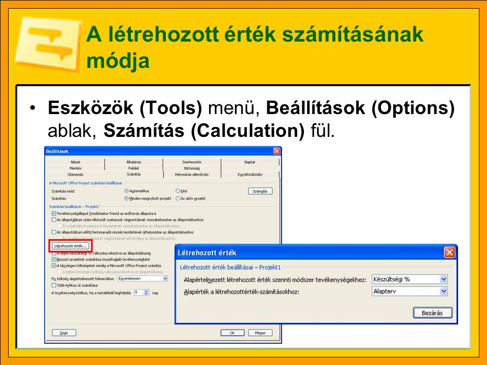 A létrehozott érték számításának módja Eszközök (Tools) menü, Beállítások (Options) ablak, Számítás (Calculation) fül.
