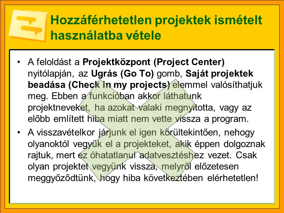 Hozzáférhetetlen projektek ismételt használatba vétele A feloldást a Projektközpont (Project Center) nyitólapján, az Ugrás (Go To) gomb, Saját projektek beadása (Check in my projects) elemmel valósíthatjuk meg.