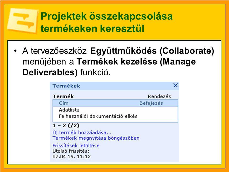 Projektek összekapcsolása termékeken keresztül A tervezőeszköz Együttműködés (Collaborate) menüjében a Termékek kezelése (Manage Deliverables) funkció.