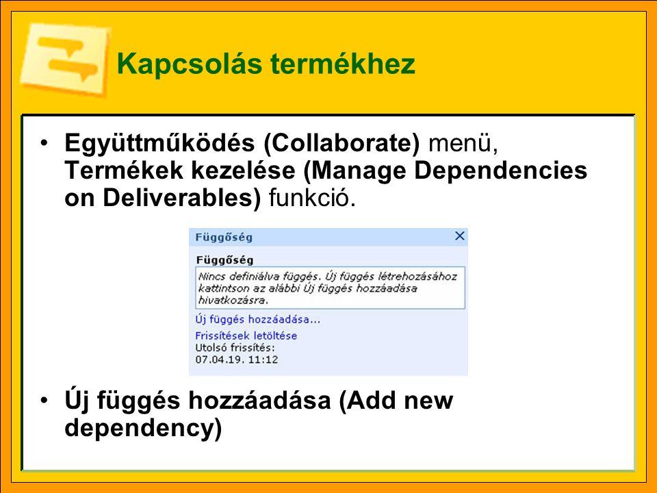 Kapcsolás termékhez Együttműködés (Collaborate) menü, Termékek kezelése (Manage Dependencies on Deliverables) funkció.