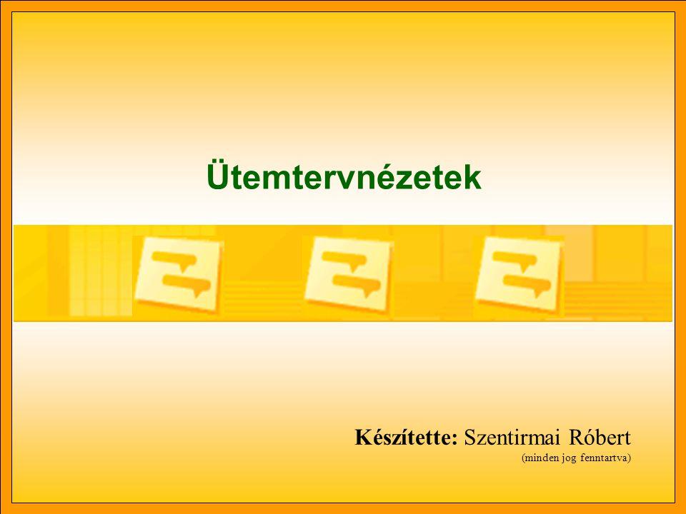 Ütemtervnézetek Készítette: Szentirmai Róbert (minden jog fenntartva)