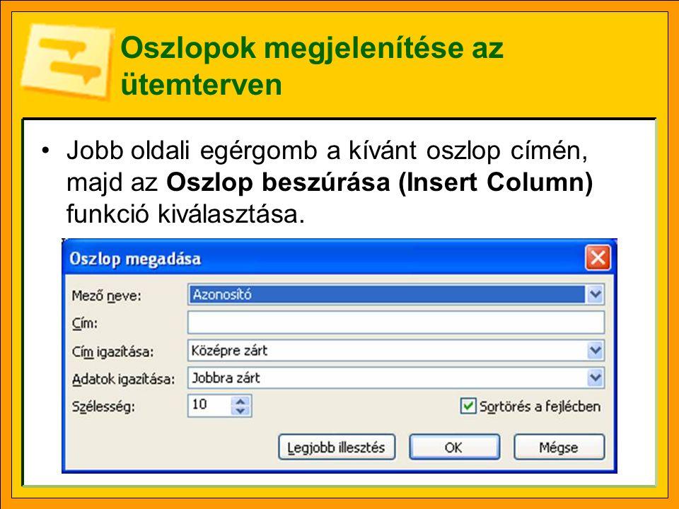 Oszlopok megjelenítése az ütemterven Jobb oldali egérgomb a kívánt oszlop címén, majd az Oszlop beszúrása (Insert Column) funkció kiválasztása.