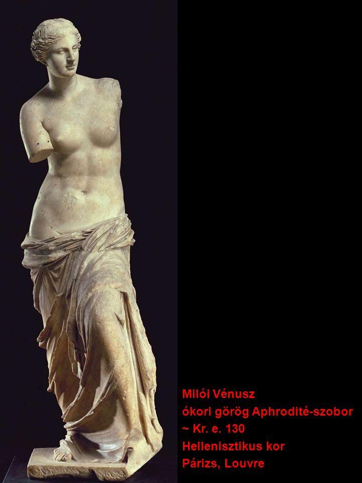 Milói Vénusz ókori görög Aphrodité-szobor ~ Kr. e. 130 Hellenisztikus kor Párizs, Louvre