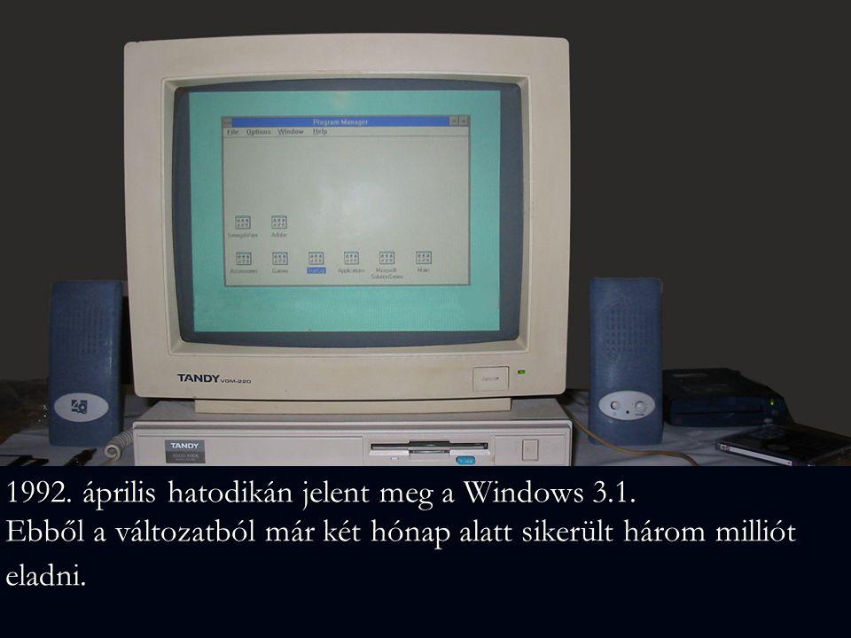 1992. április hatodikán jelent meg a Windows 3.1. Ebből a változatból már két hónap alatt sikerült három milliót eladni.