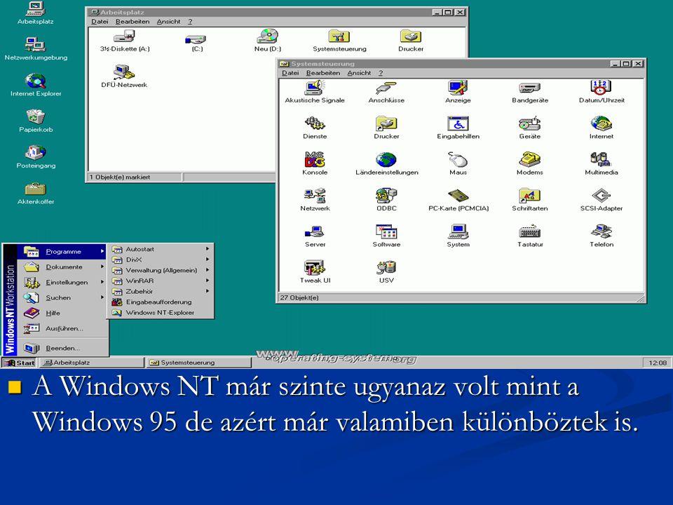 AWindows NT már szinte ugyanaz volt mint a Windows 95 de azért már valamiben különböztek is.