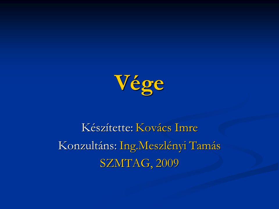 Vége Készítette: Kovács Imre Konzultáns: Ing.Meszlényi Tamás SZMTAG, 2009