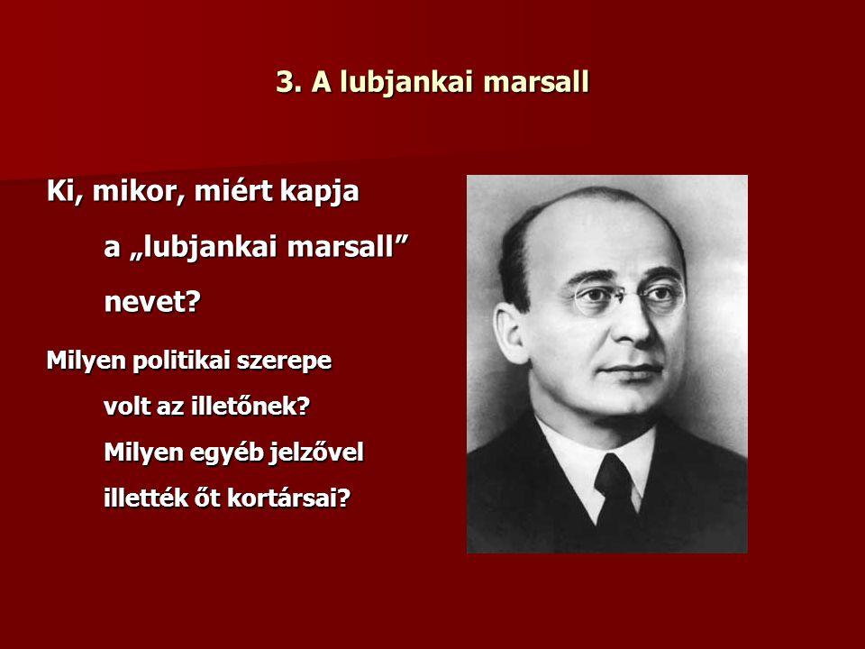 "3. A lubjankai marsall Ki, mikor, miért kapja a ""lubjankai marsall nevet."
