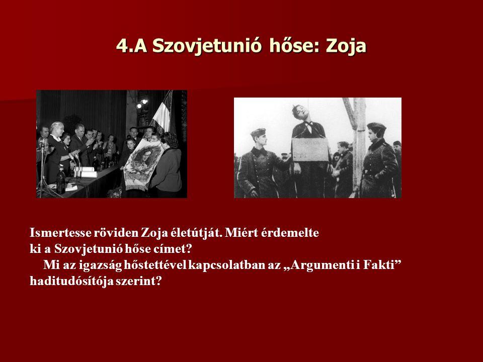 4.A Szovjetunió hőse: Zoja Ismertesse röviden Zoja életútját.