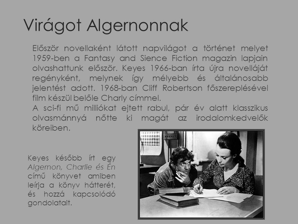 Virágot Algernonnak Először novellaként látott napvilágot a történet melyet 1959-ben a Fantasy and Sience Fiction magazin lapjain olvashattunk először