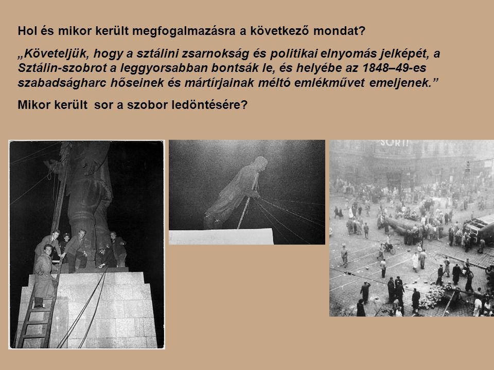 """Hol és mikor került megfogalmazásra a következő mondat? """"Követeljük, hogy a sztálini zsarnokság és politikai elnyomás jelképét, a Sztálin-szobrot a le"""