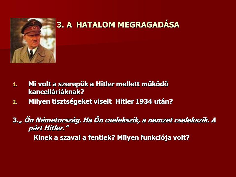 3. A HATALOM MEGRAGADÁSA 1. Mi volt a szerepük a Hitler mellett működő kancelláriáknak.
