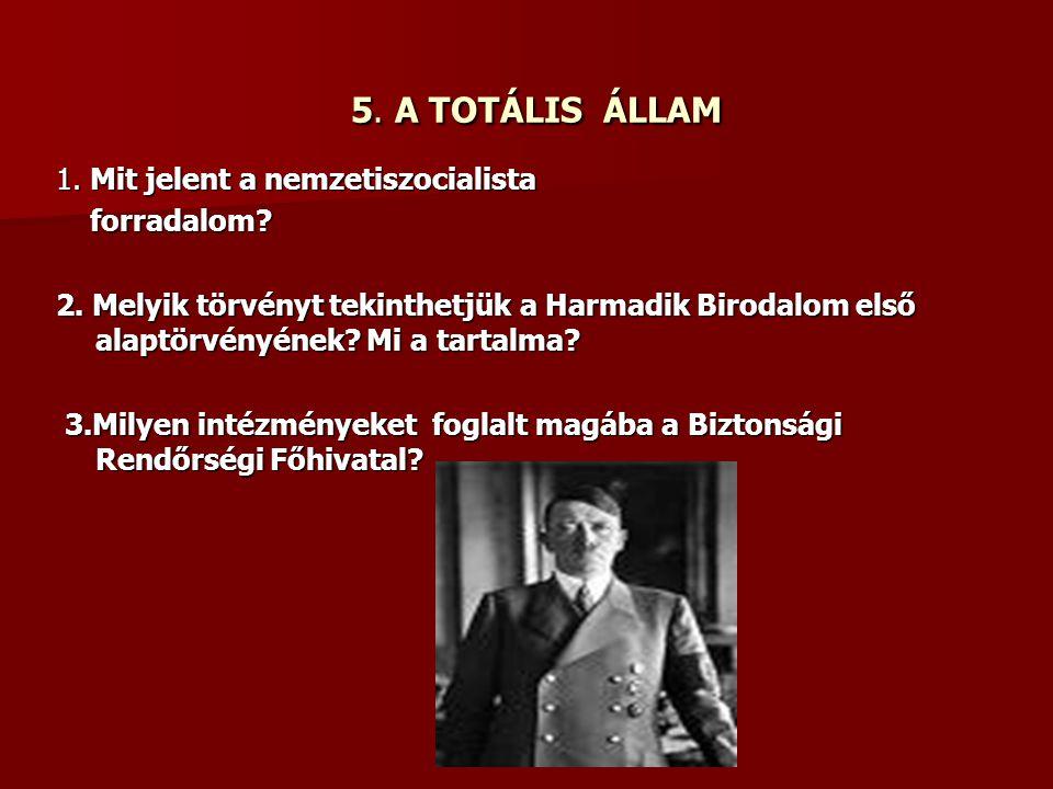 5. A TOTÁLIS ÁLLAM 5. A TOTÁLIS ÁLLAM 1. Mit jelent a nemzetiszocialista forradalom.