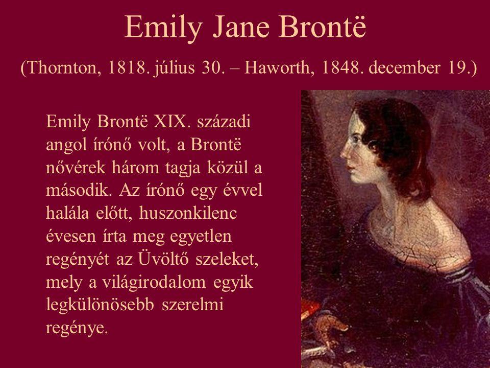 Emily Jane Brontë (Thornton, 1818. július 30. – Haworth, 1848. december 19.) Emily Brontë XIX. századi angol írónő volt, a Brontë nővérek három tagja