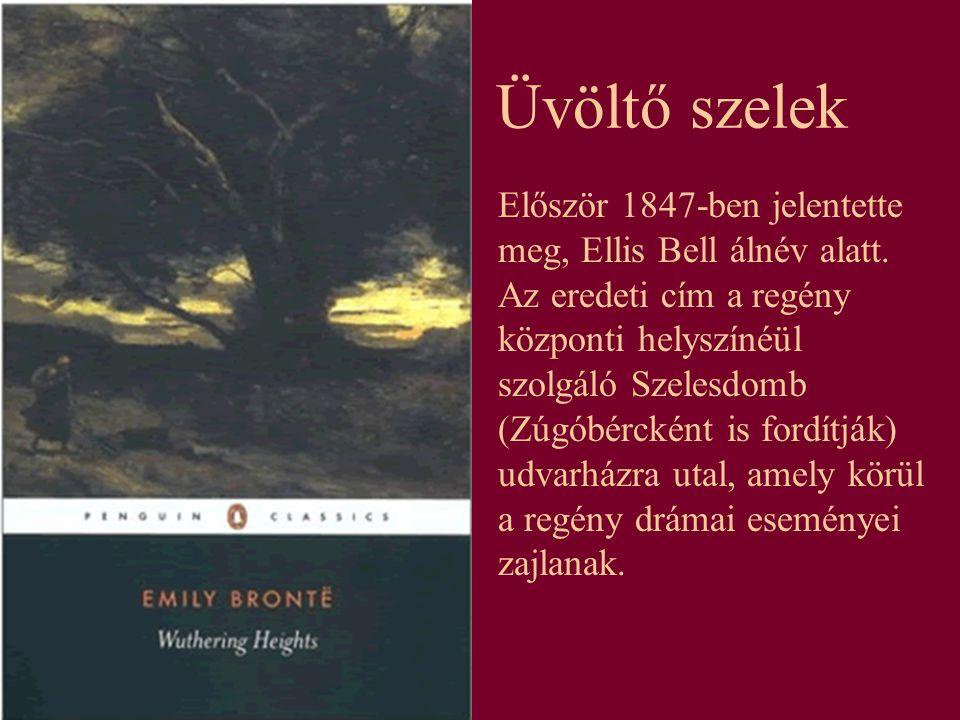 Üvöltő szelek Először 1847-ben jelentette meg, Ellis Bell álnév alatt. Az eredeti cím a regény központi helyszínéül szolgáló Szelesdomb (Zúgóbércként