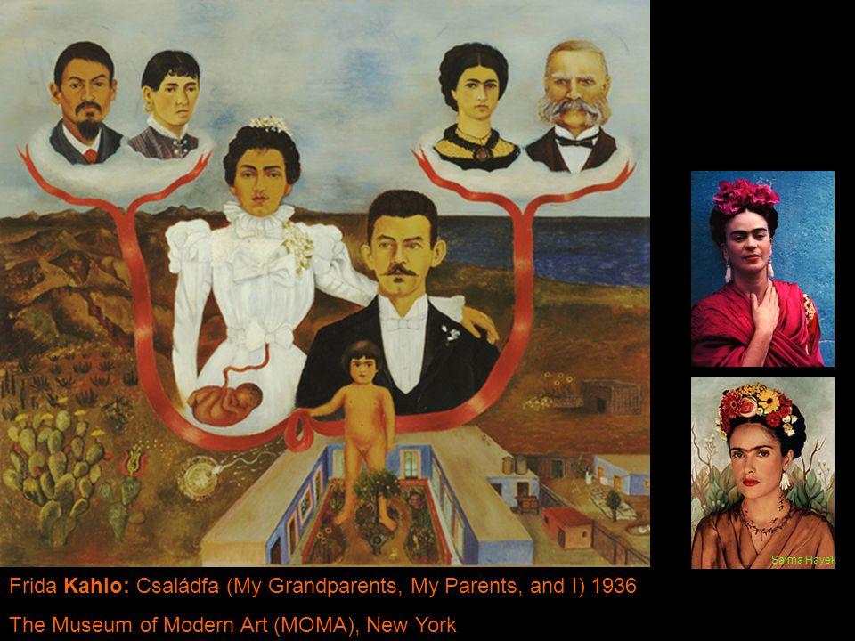 Frida Kahlo: Családfa (My Grandparents, My Parents, and I) 1936 The Museum of Modern Art (MOMA), New York Salma Hayek