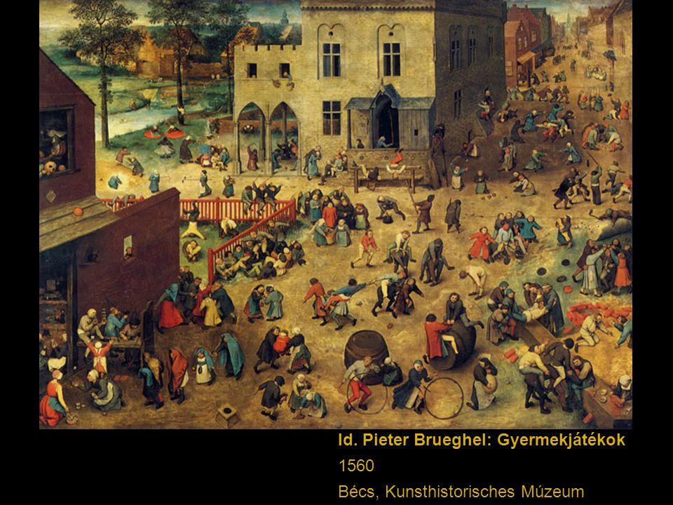 Id. Pieter Brueghel: Gyermekjátékok 1560 Bécs, Kunsthistorisches Múzeum