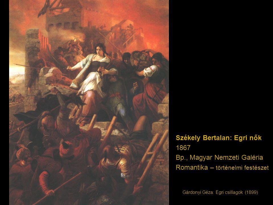 Székely Bertalan: Egri nők 1867 Bp., Magyar Nemzeti Galéria Romantika – történelmi festészet Gárdonyi Géza: Egri csillagok (1899)