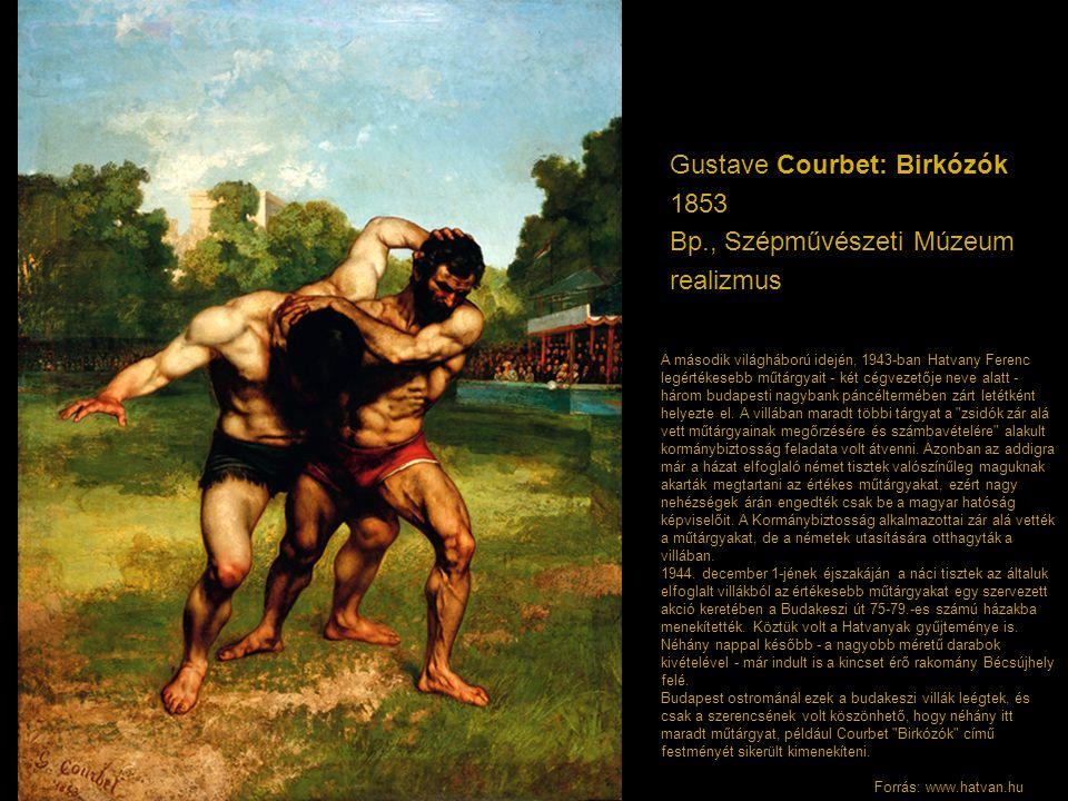 Gustave Courbet: Birkózók 1853 Bp., Szépművészeti Múzeum realizmus A második világháború idején, 1943-ban Hatvany Ferenc legértékesebb műtárgyait - ké