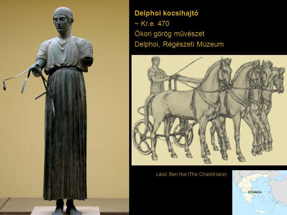 Delphoi kocsihajtó ~ Kr.e. 470 Ókori görög művészet Delphoi, Régészeti Múzeum Lásd: Ben Hur (The Chariot race)