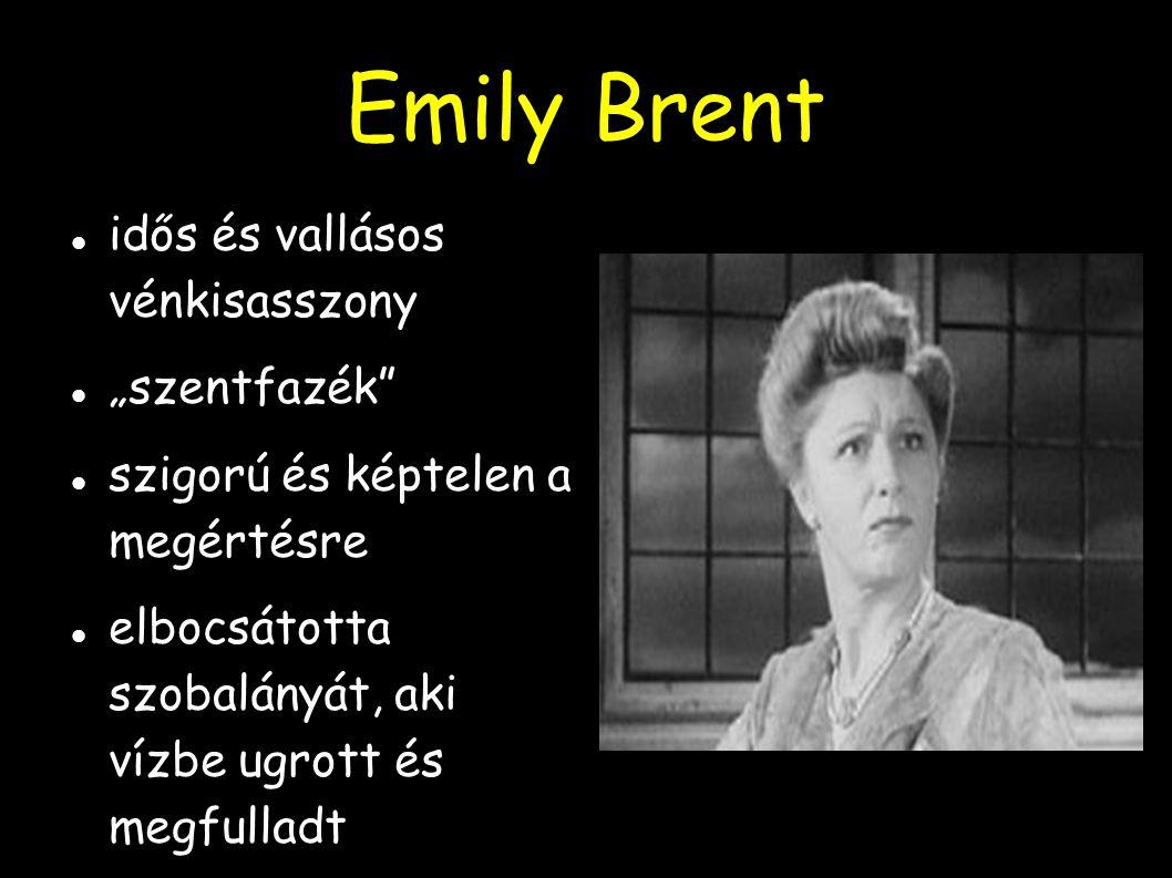 """Emily Brent idős és vallásos vénkisasszony """"szentfazék"""" szigorú és képtelen a megértésre elbocsátotta szobalányát, aki vízbe ugrott és megfulladt"""